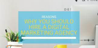 Reasons why you should hire a Digital Marketing Agency